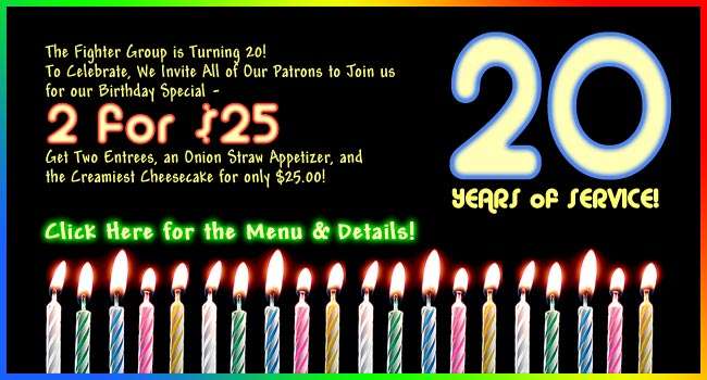 We're Turning 20 and Invite All of Our Patrons to Join us for a 2 for $25 Special!  Click here for details!